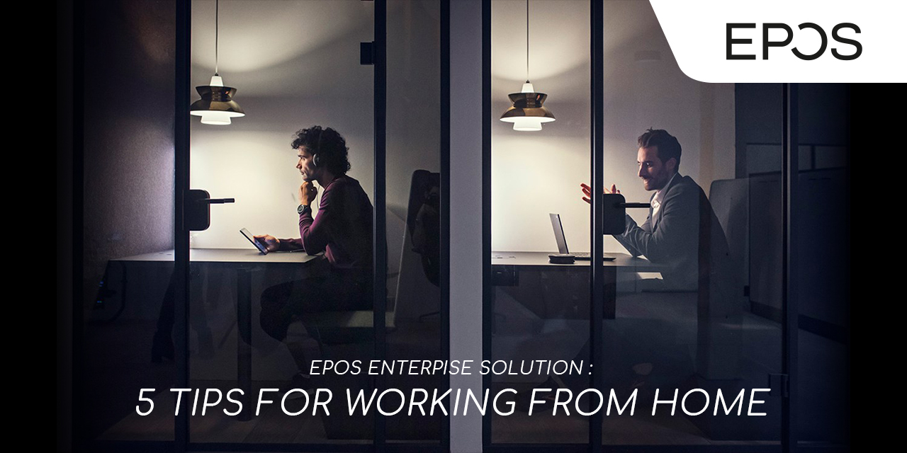 https://www.synnexmetrodata.com/wp-content/uploads/2020/06/EPOS-ENTERPISE-SOLUTION-5-TIPS-FOR-WORKING-FROM-HOME-1280-x-640-pixel.jpg